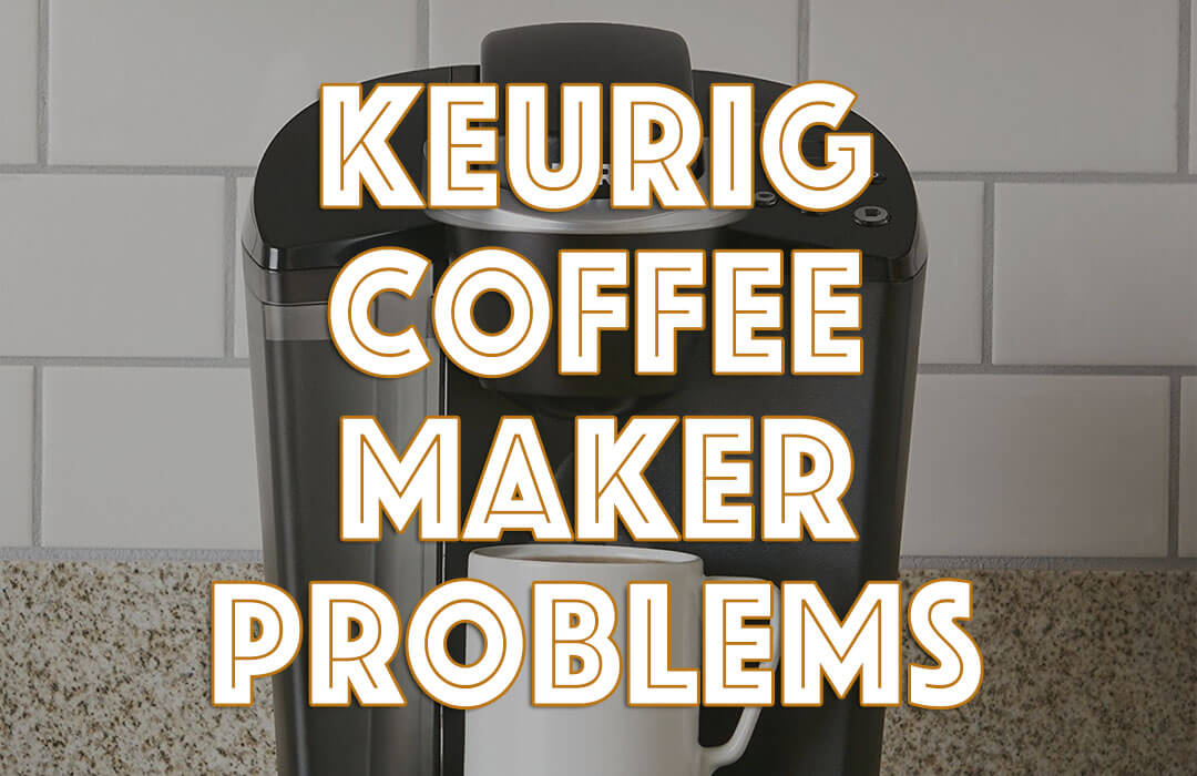 The Common Keurig Coffee Maker Problems & How to Easily Fix Them
