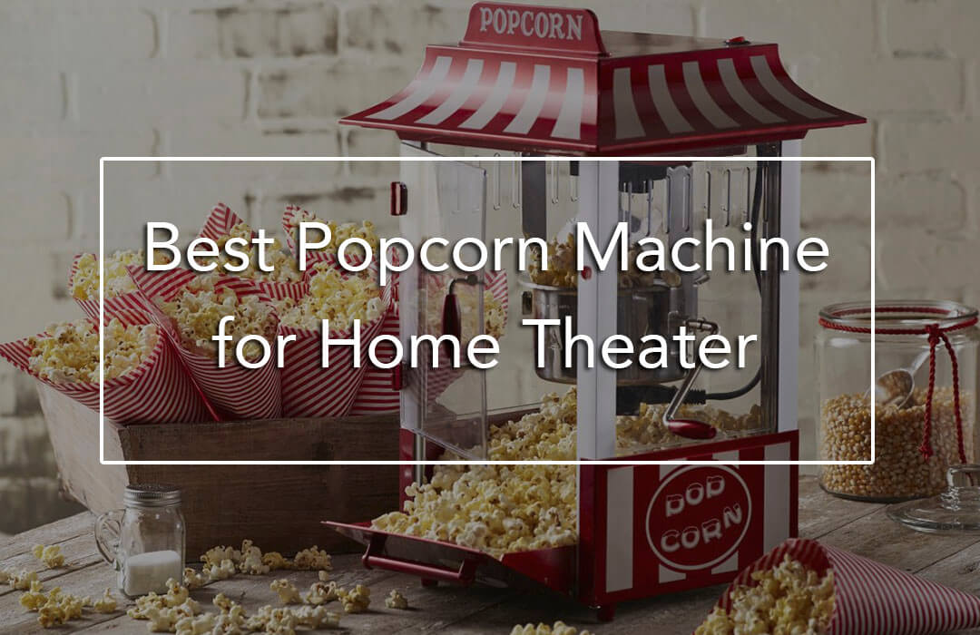 7 Best Popcorn Machine For Home Theater Quick Guide And Top 3 Popcorn Machine Reviews
