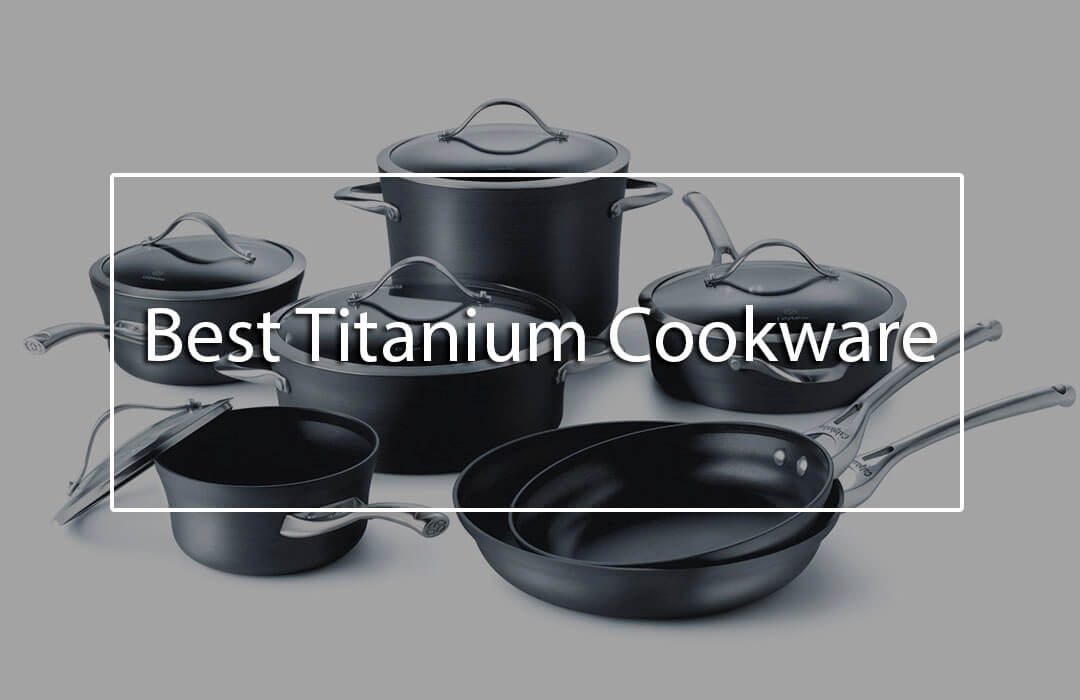 The 5 Best Titanium Cookware (Quick Guide and Top Choice
