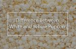 what-is-better-white-or-yellow-popcorn-kernels